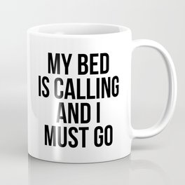 My Bed is Calling and I Must Go Coffee Mug