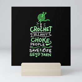 Funny Crocheting - I Crochet So I Don't Choke People Mini Art Print