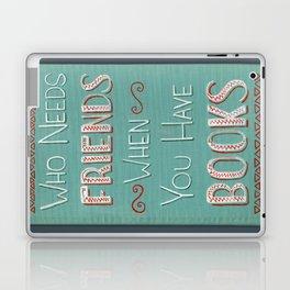 Who needs friends? Laptop & iPad Skin