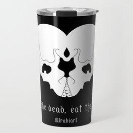 Love the dead, eat the living! Travel Mug
