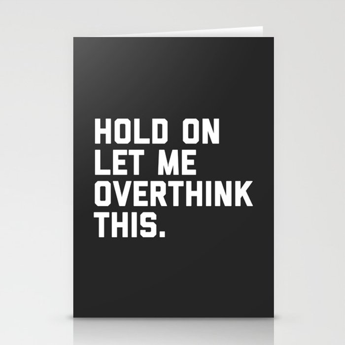 Hold On, Overthink This Funny Quote Stationery Cards