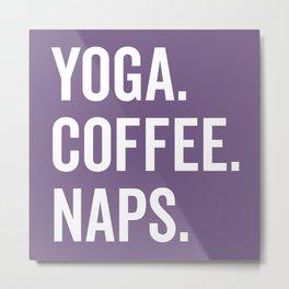 Yoga Coffee Naps Funny Quote Metal Print