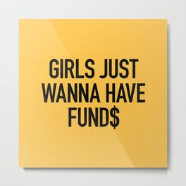Girls just wanna have funds Metal Print
