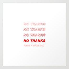 No Thanks! Art Print