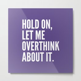 Hold On Let Me Overthink About It (Ultra Violet) Metal Print