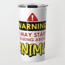Warning I May Start Talking About Anime Travel Mug