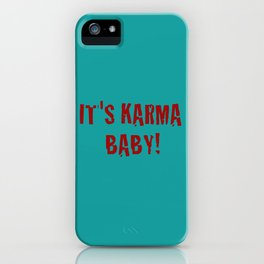 It's Karma Baby! iPhone Case