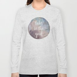 Take in the good Long Sleeve T-shirt