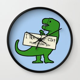 I Like Your Cat More Than You (T-Rex) Wall Clock