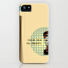 Love Me To Death iPhone Case