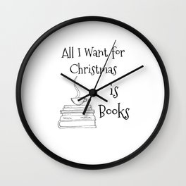 All I Want For Christmas Is Books Wall Clock