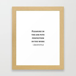 Greek Philosophy Quotes - Aristotle - Pleasure in the job puts perfection in the work Framed Art Print
