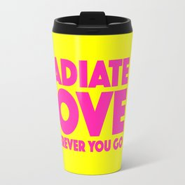 Radiate Love Wherever You Go Quote Travel Mug