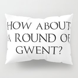 How About A Round Of Gwent? Pillow Sham