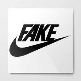 Fake Don't Do it Metal Print