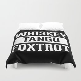 Whiskey Tango Foxtrot / WTF Funny Quote Duvet Cover