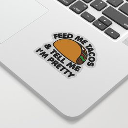 Feed me Tacos and Tell me I'm Pretty Sticker