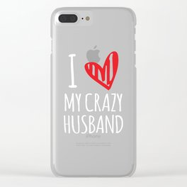 I Love My Crazy Husband Valentines For Lovers Clear iPhone Case