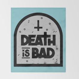 Death is Bad Throw Blanket
