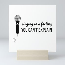 singing is a feeling you can't explain - vocalist quote Mini Art Print