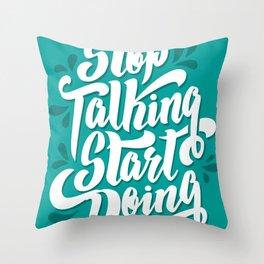 Stop talking start doing Throw Pillow
