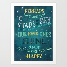 Perhaps they are not stars in the sky, but rather openings where our loved ones shine down Art Print
