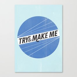 Try and make me Canvas Print