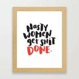 Nasty Women Get Shit Done Framed Art Print