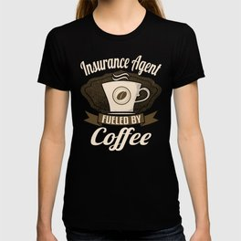 Insurance Agent Fueled By Coffee T-shirt
