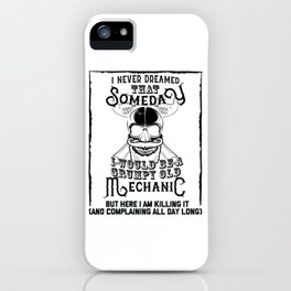 I Never Dreamed I Would Be a Grumpy Old Mechanic! But Here I am Killing It Funny Mechanic Shirt iPhone Case