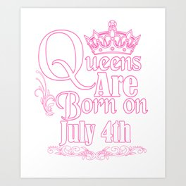 Queens Are Born On July 4th Funny Birthday T-Shirt Art Print