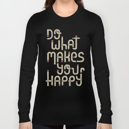 Do what makes you happy Long Sleeve T-shirt
