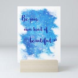 Be Your Own Kind Of Beautiful Mini Art Print
