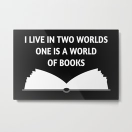 I Live In Two Worlds, One Is A World Of Books II Metal Print