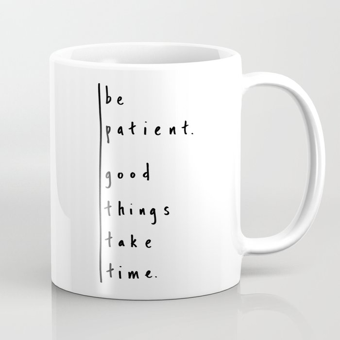 "Be Patient - Design #3 of the ""Words To Live By"" series Coffee Mug"