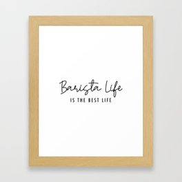 Barista Life is the Best Life Black Typography Framed Art Print