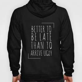 Better to be late than to arrive ugly Hoody