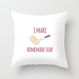 I Make Homemade Soap Funny Soapmaking Throw Pillow