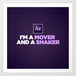 I'm a Mover and a Shaker Art Print