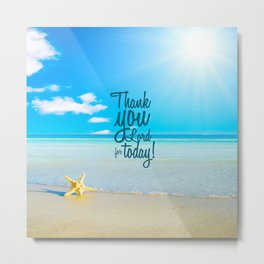 Thank You Lord For Today Metal Print