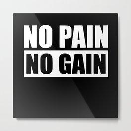 No Pain No Gain Metal Print
