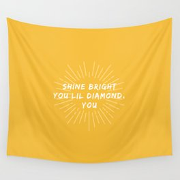 Shine Bright You Lil Diamond, You Wall Tapestry