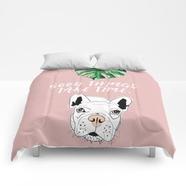 Good things take time.  Frenchie Comforters