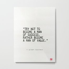 Try not to become a man of success. Rather become a man of value. Metal Print
