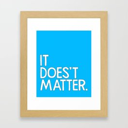 It doesn't matter - quoted by Hiroshi Inoue, my Japanese father in-law Framed Art Print