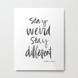 Stay Weird Stay Different Metal Print