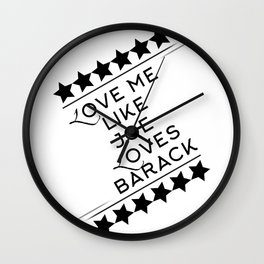 Love Me Like Joe Loves Barack Wall Clock
