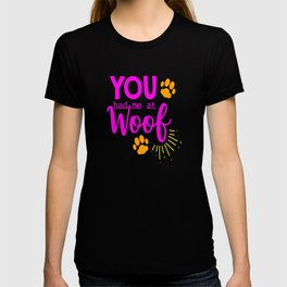 Woof Bark Dog Dog Lovers Dog Owners Dog Mom Puppy T-shirt