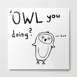 'owl you doing Metal Print