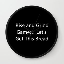 Rise and Grind Gamers Lets Get This Bread Wall Clock